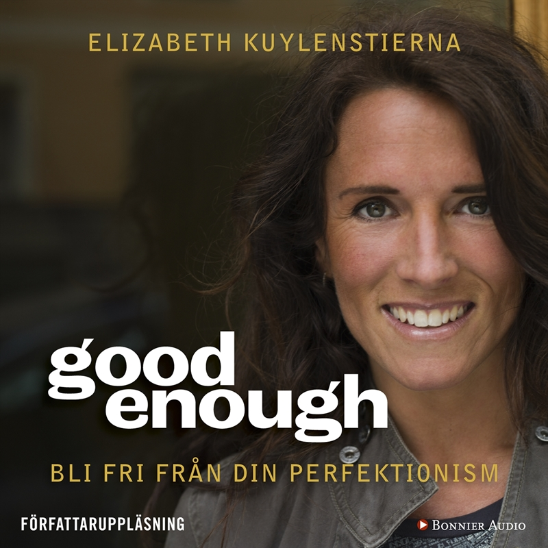 Good enough : Bli fri från din perfektionism