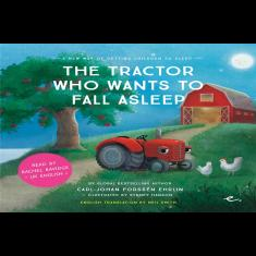 The Tractor Who Wants to Fall Asleep : A New Way of Getting Chil