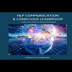 NLP Communication & conscious leadership, train your brain to to