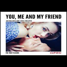 You, Me and my Friend - and other erotic short stories from Cupi